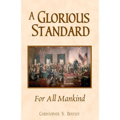 Constitution book - A Glorious Standard for All Mankind - Christopher Bentley
