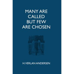 Many Are Called But Few Are Chosen - H. Verlan Andersen