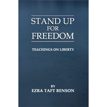 Stand Up For Freedom – Teachings On Liberty by Ezra Taft Benson